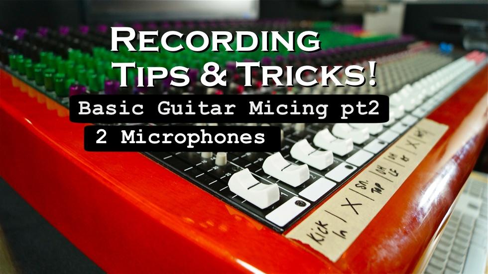 Tips & Tricks – Basic Guitar Micing pt2 (w/video)