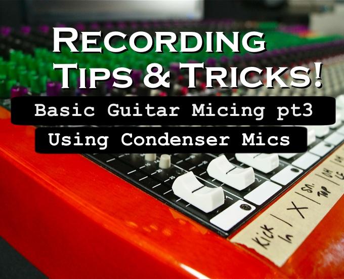 Tips & Tricks – Basic Guitar Micing pt3 (w/video)