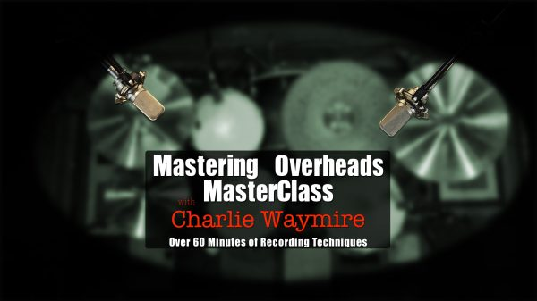 Mastering Overheads MasterClass with Charlie Waymire