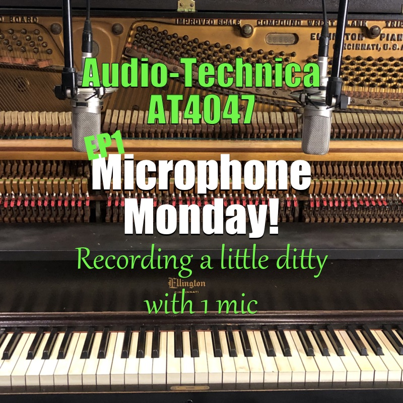 New!! Microphone Monday EP1: AT4047